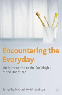 Encountering the Everyday av Professor Michael Hviid Jacobsen (Innbundet)