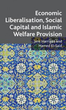 Economic Liberalisation, Social Capital and Islamic Welfare Provision av Jane Harrigan og Hamed El-Said (Innbundet)