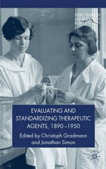 Evaluating and Standardizing Therapeutic Agents, 1890-1950 (Innbundet)