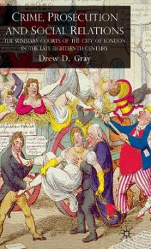Crime, Prosecution and Social Relations av Drew D. Gray (Innbundet)