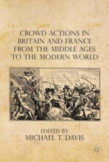 Crowd Actions in Britain and France from the Middle Ages to the Modern World 2015 (Innbundet)