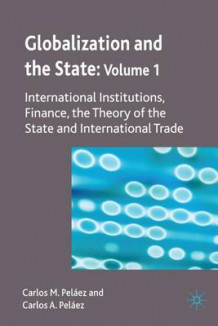 Globalization and the State 2008: International Institutions, Finance, the Theory of the State and International Trade Volume 1 av Carlos M. Pelaez og Carlos A. Pelaez (Innbundet)