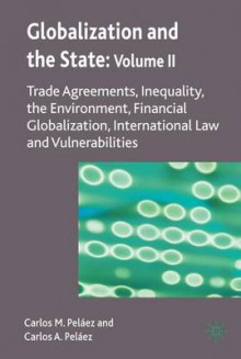 Globalization and the State 2008: Trade Agreements, Inequality, the Environment, Financial Globalization, International Law and Vulnerabilities Volume 2 av Carlos M. Pelaez og Carlos A. Pelaez (Innbundet)