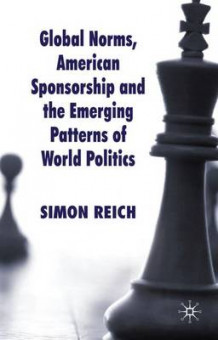 Global Norms, American Sponsorship and the Emerging Patterns of World Politics av Simon F. Reich (Innbundet)