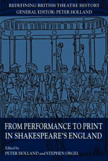 From Performance to Print in Shakespeare's England (Heftet)
