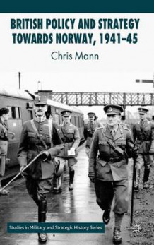 British Policy and Strategy towards Norway, 1941-45 av Chris Mann (Innbundet)