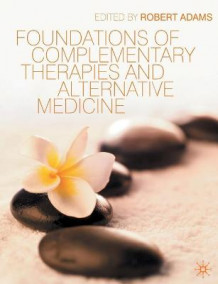 Foundations of Complementary Therapies and Alternative Medicine av Robert Adams (Heftet)