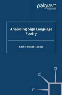 Analysing Sign Language Poetry av Rachel Sutton-Spence (Heftet)