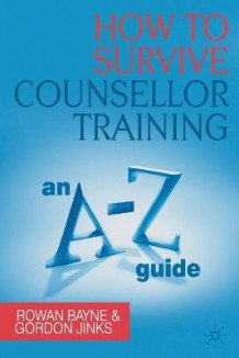 How to Survive Counsellor Training av Rowan Bayne og Gordon Jinks (Heftet)