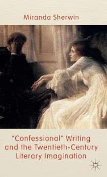 'Confessional' Writing and the Twentieth-Century Literary Imagination av Miranda Sherwin (Innbundet)