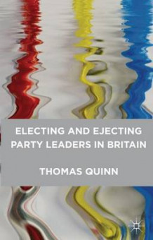 Electing and Ejecting Party Leaders in Britain av Thomas Quinn (Innbundet)