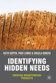 Identifying Hidden Needs av Keith Goffin, Fred Lemke og Ursula Koners (Innbundet)