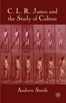 C.L.R. James and the Study of Culture av A. Smith (Innbundet)