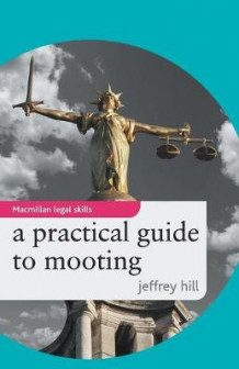 A Practical Guide to Mooting av Jeffrey Hill (Heftet)