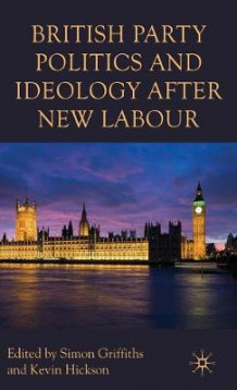 British Party Politics and Ideology After New Labour (Innbundet)