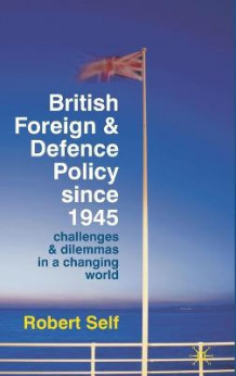 British Foreign and Defence Policy Since 1945 av Robert Self (Innbundet)