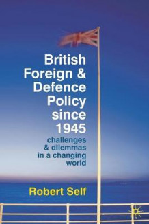 British Foreign and Defence Policy Since 1945 av Robert Self (Heftet)