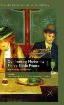 Confronting Modernity in Fin-de-siecle France (Innbundet)