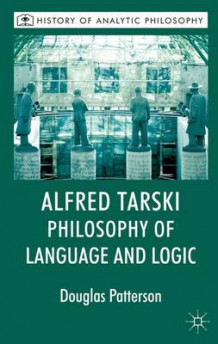 Alfred Tarski: Philosophy of Language and Logic av Douglas Patterson og Michael Beaney (Innbundet)