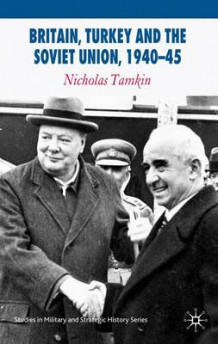 Britain, Turkey and the Soviet Union, 1940-45 av Nicholas Tamkin (Innbundet)