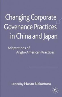 Changing Corporate Governance Practices in China and Japan (Innbundet)