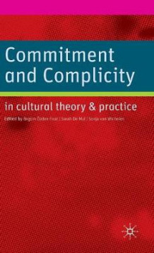 Commitment and Complicity in Cultural Theory and Practice (Innbundet)
