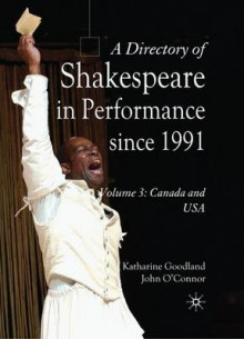 A Directory of Shakespeare in Performance Since 1991: USA and Canada Volume 3 av Katharine Goodland og John O'Connor (Innbundet)