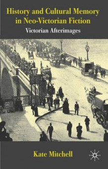 History and Cultural Memory in Neo-Victorian Fiction av Kate Mitchell (Innbundet)