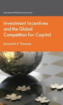 Investment Incentives and the Global Competition for Capital 2011 av Kenneth P. Thomas (Innbundet)