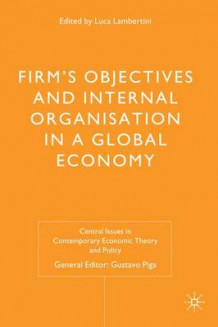 Firms' Objectives and Internal Organisation in a Global Economy (Innbundet)