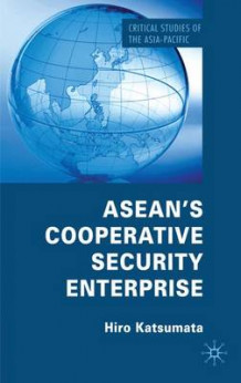 ASEAN's Cooperative Security Enterprise av Hiro Katsumata (Innbundet)
