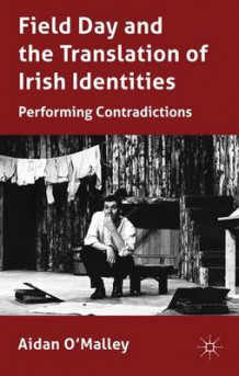 Field Day and the Translation of Irish Identities av Aidan O'Malley (Innbundet)