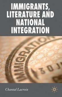 Immigrants, Literature and National Integration av Chantal Lacroix (Innbundet)