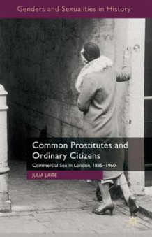 Common Prostitutes and Ordinary Citizens av Julia Laite (Innbundet)