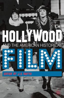 Hollywood and the American Historical Film (Innbundet)