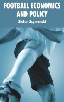 Football Economics and Policy: v. 1 av Stefan Szymanski (Innbundet)