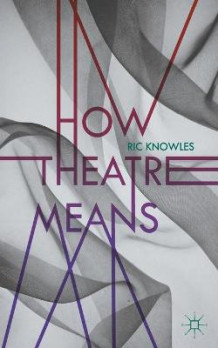 How Theatre Means av Ric Knowles (Heftet)