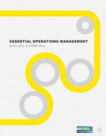 Essential Operations Management av Alex Hill og Terry Hill (Heftet)
