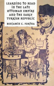 Learning to Read in the Late Ottoman Empire and the Early Turkish Republic av Benjamin C. Fortna (Innbundet)