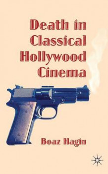 Death in Classical Hollywood Cinema av Boaz Hagin (Innbundet)