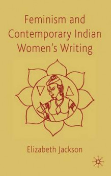 Feminism and Contemporary Indian Women's Writing av E. Jackson (Innbundet)