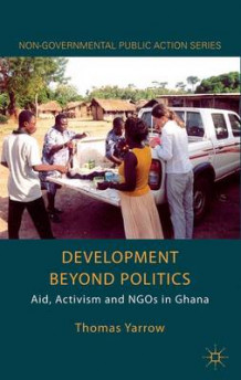 Development beyond Politics av Thomas Yarrow (Innbundet)