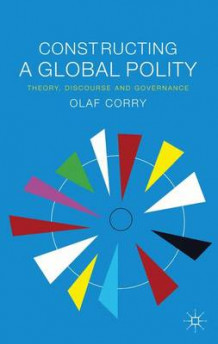 Constructing a Global Polity av Olaf Corry (Innbundet)