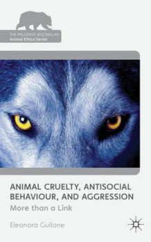 Animal Cruelty, Antisocial Behaviour, and Aggression av Phil Arkow og Eleonora Gullone (Innbundet)