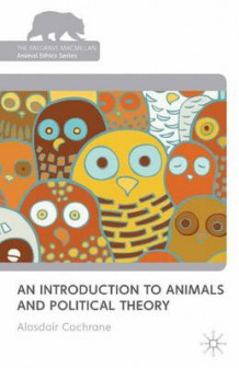 An Introduction to Animals and Political Theory av Alasdair Cochrane (Heftet)