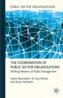 The Coordination of Public Sector Organizations av Geert Bouckaert, B. Guy Peters og Koen Verhoest (Innbundet)