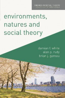 Environments, Natures and Social Theory av Alan P. Rudy, Damian White og Brian Gareau (Heftet)
