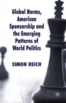 Global Norms, American Sponsorship and the Emerging Patterns of World Politics av Simon F. Reich (Heftet)