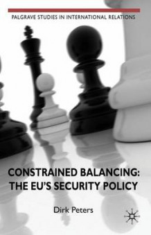 Constrained Balancing: The EU's Security Policy av Dirk Peters (Innbundet)
