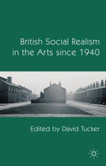 British Social Realism in the Arts Since 1940 (Innbundet)